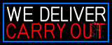 We Deliver Carry Out With Blue Border LED Neon Sign