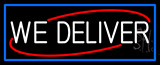 We Deliver With Blue Border LED Neon Sign