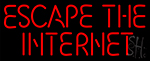 Escape The Internet Neon Sign