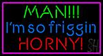 Man I M So Friggin Horny LED Neon Sign