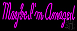 Maybe Im Amazed Neon Sign