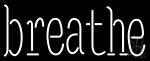 Breathe LED Neon Sign