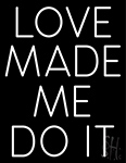 Love Made Me Do It LED Neon Sign