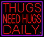 Thugs Needs Hugs Daily LED Neon Sign
