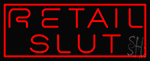 Retail Slut LED Neon Sign