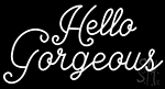 Hello Gorgeous Graphic LED Neon Sign