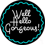 Hello Gorgeous With Border LED Neon Sign