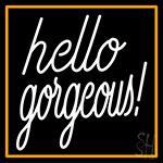 Hello Gorgeous With Orange Border LED Neon Sign