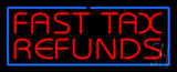 Red Fast Tax Refunds Blue Border LED Neon Sign