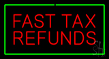 Red Fast Tax Refunds Green Border LED Neon Sign