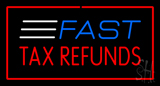 Fast Tax Refunds Red LED Neon Sign