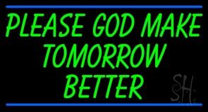Green Please God Make Tomorrow Better LED Neon Sign