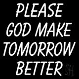 White Please God Make Tomorrow Better LED Neon Sign