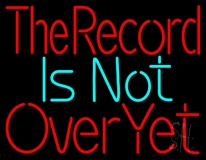 The Record Is Not Over Yet LED Neon Sign