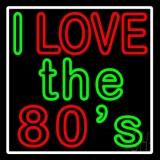 White Border I Love The 80s LED Neon Sign