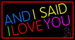 And I Said I Love You With Red Border LED Neon Sign