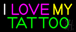 I Love My Tattoo Neon Sign
