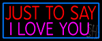 Just To Say I Love You LED Neon Sign