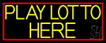 Yellow Play Lotto Here LED Neon Sign