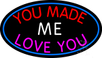 You Made Me Love You LED Neon Sign