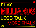 Play Billiards Less Talk More Chalk 1 Neon Sign