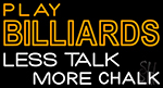 Play Billiards Less Talk More Chalk 3 Neon Sign