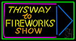 This Way To Show Fire Work 1 Neon Sign