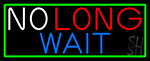 No Long Wait With Green Border LED Neon Sign