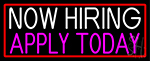 Now Hiring Apply Today With Red Border Neon Sign