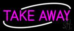 Pink Take Away LED Neon Sign