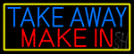 Take Away Make In With Yellow Border LED Neon Sign