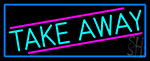 Take Away With Blue Border LED Neon Sign