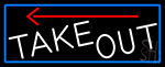 White Take Out And Arrow With Blue Border LED Neon Sign