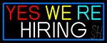 Yes We Are Hiring With Blue Border Neon Sign