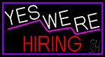 Yes We Are Hiring With Purple Border Neon Sign