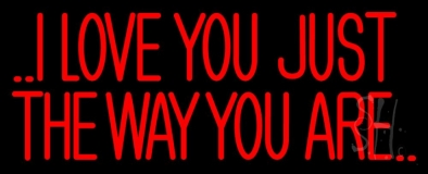 I Love The Way Just You Are LED Neon Sign