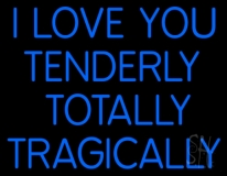 I Love You Tenderly Totally Tragically LED Neon Sign