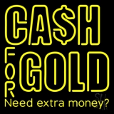 Cash For Gold Need Extra Money LED Neon Sign
