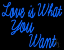 Love Is What You Want LED Neon Sign
