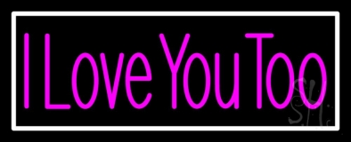 Pink I Love You Too With White Border LED Neon Sign